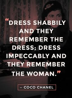 this makes my dance/comfy clothes wearing self inwardly criiiinge ;) :P #cocochanel #quote