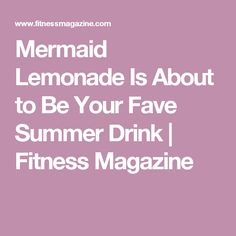 Mermaid Lemonade Is About to Be Your Fave Summer Drink | Fitness Magazine