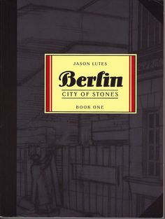 """""""Berlin: City of Stones"""" by Jason Lutes (Drawn and Quarterly, 2000)"""