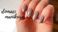 Dokonalú manikúru si môžeme spraviť aj v domácich podmienkach. Make Up, Nails, Beauty, Czech Republic, Fitness, Youtube, Finger Nails, Ongles, Makeup