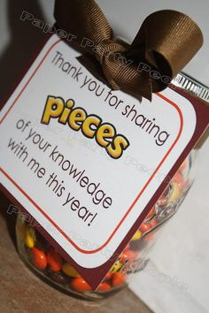 "Teacher Appreciation Tags for Reese's Pieces - ""Thank you for sharing PiECES of your knowledge with me this year!"" SOO CUTE!"
