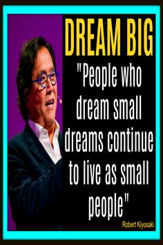 Well said Robert Kiyosaki. Yes, if we are going to dream we might as well dream BIG. Quotes Dream, Life Quotes Love, Napoleon Hill, Tony Robbins, Robert Kiyosaki Quotes, Motivational Picture Quotes, Big People, Quotes And Notes, Multi Level Marketing