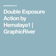 Double Exposure Action by Hemalaya1   GraphicRiver