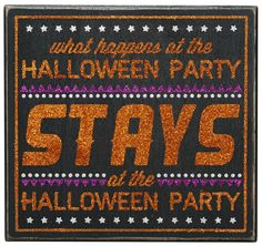 Halloween Decor. What happens at the Halloween party, stays at the Halloween party