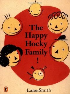 The Happy Hocky Family, by Lane Smith | 38 Perfect Books To Read Aloud With Kids