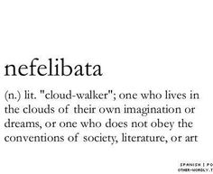 Nefelibata: 'cloud-walker', one who lives in the clouds of their own imagination or dreams, or one who does not obey the conventions of society, literature or art @ other-wordly.