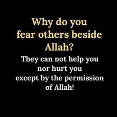Don't be scared of anyone except Allah