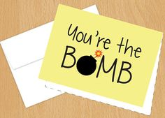 You're the Bomb  Funny Cards by PlumaPaper on Etsy, $3.75