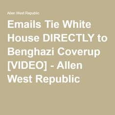 Emails Tie White House DIRECTLY to Benghazi Coverup [VIDEO] - Allen West Republic