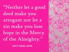 """""""Neither let a good deed make you arrogant nor let a sin make you lose hope in the Mercy of the Almighty. Nouman Ali Khan, Wise People, Good Deeds, Typography Quotes, Holy Quran, Inner Peace, Islamic Quotes, Soul Food, Proverbs"""