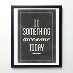 Do something awesome today!