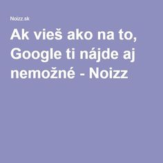 Ak vieš ako na to, Google ti nájde aj nemožné - Noizz Pc Mouse, Internet, Education, Learning, Munich, Google, Notebook, Windows, Apple