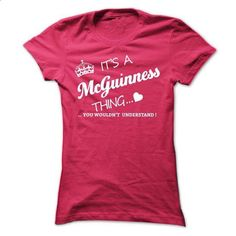 Its A MCGUINNESS Thing - #sweatshirt street #blue sweater. PURCHASE NOW => https://www.sunfrog.com/Names/Its-A-MCGUINNESS-Thing-xiuxe-Ladies.html?68278