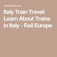 Italy Train Travel: Learn About Trains in Italy  - Rail Europe