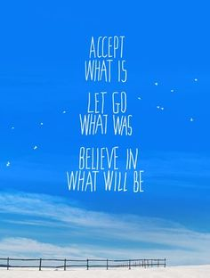 Accept what is, let go what was, believe in what will be #WordsToLiveBy #MaggyLondon