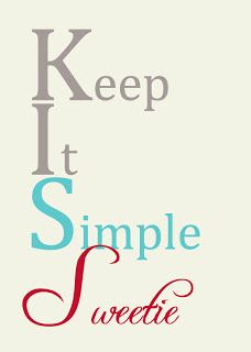 K.I.S.S. = Keep it Simple Sweetie {Free Printable}. How many times a week do I need to remind myself of this?
