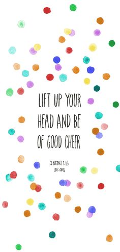 Lift up your head and be of good cheer. —3 Nephi 1:13 #LDS