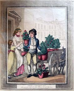 """All a growing, a growing, heres Flowers for your Gardens"" from ""Cries of London"" by Thomas Rowlandson, 1799."