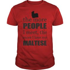 The More People I Meet Maltese T-Shirts, Hoodies. SHOPPING NOW ==► https://www.sunfrog.com/Funny/The-More-People-I-Meet--Maltese-Red-Guys.html?id=41382