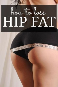 How To Lose Hip Fat Fast