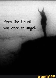Even the devil was once an angel. Quotes Even the devil was once an angel. Devil Quotes, True Quotes, Who Am I Quotes, Creepy Quotes, Strange Quotes, Ange Demon, Quotes White, Badass Quotes, Mood Quotes