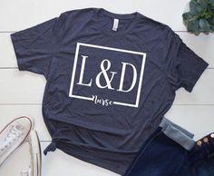 Shirt: L&D Nurse Nursing Student Gifts, Ob Nursing, Nursing Students, Nurse Gifts, Nursing Schools, Medical Students, Nursing Shirt, Nursing Degree, Nursing Clothes
