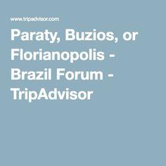 Paraty, Buzios, or Florianopolis - Brazil Forum - TripAdvisor