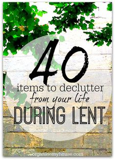 40 items to declutter from your home during lent - why not try getting rid of 1 a day - feel great for Easter!