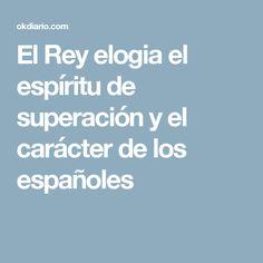 El Rey elogia el espíritu de superación y el carácter de los españoles