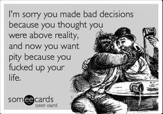 it cuts both ways.  stay in the bad relationship and you will get reaped~~ get out, no contact, disengage