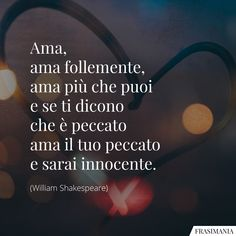 Frasi d'Amore (brevi): le 150 più belle, passionali e romantiche Shakespeare In Love, William Shakespeare, All You Need Is Love, Love Of My Life, Italian Quotes, Feelings And Emotions, Pablo Neruda, Disney Quotes, Love Words