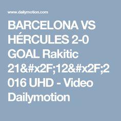 BARCELONA VS HÉRCULES 2-0 GOAL Rakitic 21/12/2016 UHD - Video Dailymotion