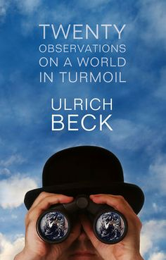 Book - Ulrich Beck - Twenty Observations on a World in Turmoil.  Ulrich Beck is Visiting Professor in the Department of Sociology at LSE.