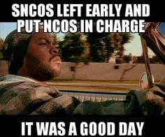 SNCOs left NCOs in charge... It was a good day  Marine Corps humor lol
