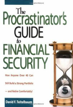 The Procrastinator's Guide to Financial Security: How Anyone Over 40 Can Still Build a Strong Portfolio--and Retire Comfortably by David F. Teitelbaum. $17.32. 326 pages. Author: David F. Teitelbaum. Publisher: AMACOM (February 28, 2001)