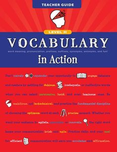 Vocabulary in Action Level H Vocabulary in Action gives students the boost they need to increase their ability to read, write, listen, speak, and perform well on standardized tests and high school entrance exams. This program offers you a variety of methods and exercises to get students actively involved in their learning so both their interests in vocabulary and their test scores go up!