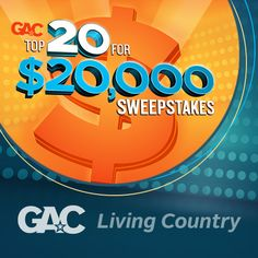 Enter GAC's Top 20 for 20 Grand Sweepstakes daily & watch the countdown on GAC every Friday night at 8/7c!