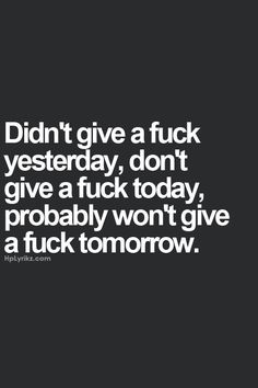 Didn't give a fock yesterday, don't give a fuck today, probably won't give a fuck tomorrow. (Can I ask why people type the quote in here? Bitchyness Quotes, Quotes Thoughts, Bitch Quotes, Sassy Quotes, Badass Quotes, Sarcastic Quotes, True Quotes, Motivational Quotes, Funny Quotes