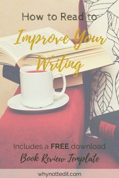 """One of the most popular pieces of writing advice is, """"reading improves your writing."""" It's true! But the thing it's missing is HOW you should read to improve your writing. Click to read more and download my free template!"""