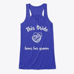 This Bride Loves Her Groom Products from Creation Town   Teespring Best Friend Shirts, Dad To Be Shirts, Family Shirts, Love Shirt, T Shirt, Bride Shirts, Bachelorette Shirts, Cute Tshirts, Athletic Tank Tops