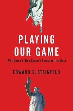 """""""Playing our game: why China's economic rise doesn't threaten the West"""" by Edward S Steinfeld."""