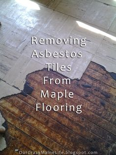 Removing Asbestos Tiles From Old Country Farmhouse Maple Flooring In Maine.  DIY Tile Removal.