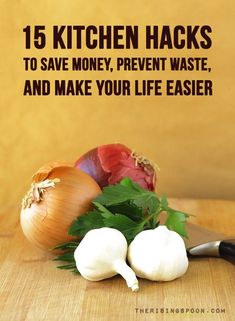Fifteen Kitchen Hacks To Save Money, Prevent Food Waste -- Simple kitchen hacks you can implement when you get home from the grocery store or are about to cook . Make these a habit to save money, prevent food waste, and make your life easier! | therisingspoon.com