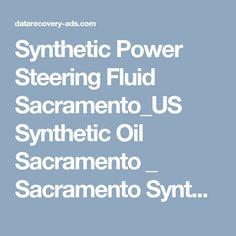 Synthetic Power Steering Fluid Sacramento_US Synthetic Oil Sacramento _  Sacramento Synthetic Break Synthetic Grease, Sacramento