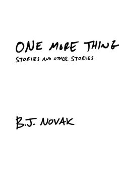 One More Thing: Stories and Other Stories by BJ Novak