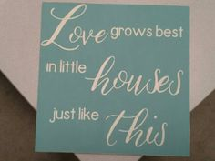 Hey, I found this really awesome Etsy listing at https://www.etsy.com/listing/483703766/love-grows-best-in-little-houses-1212