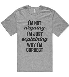 Im not arguing im just explaining why im correct t shirt - Rude T Shirts - Ideas of Rude T Shirts - im not arguing im just explaining why im correct t shirt Shirtoopia T Shirt Citations, Geile T-shirts, Beau T-shirt, Funny Outfits, Emo Outfits, T Shirts With Sayings, Funny Tees, Swagg, Dope Style