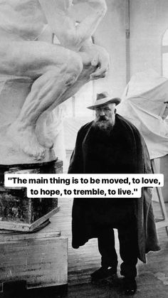 Auguste Rodin in his studio. Ahhh - can't even imagine Rodin's work space & what it would have been like to see these masterpieces in progress, perhaps to tremble! I love that & wonder, when was the last time I was so moved that I trembled over something? Poetry Quotes, Words Quotes, Wise Words, Me Quotes, Sayings, Artist Quotes, Quotable Quotes, Beautiful Words, Cool Words