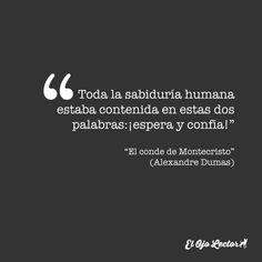 """""""Toda la sabiduría humana estaba contenida en estas dos palabras: ¡espera y confía!""""  — El conde de Montecristo (A. Dumas) #citas"""