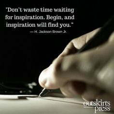 Don't waste time waiting for inspiration. Begin, and inspiration will find you. #QOTD #OutskirtsPress